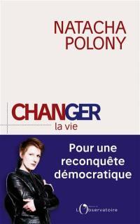 Changer la vie : pour une reconquête démocratique