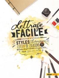 Lettrage facile : styles, techniques, idées de créations et réalisations originales pour tous les jours