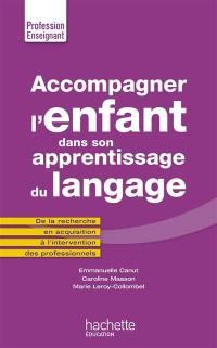 Accompagner l'enfant dans son apprentissage du langage : de la recherche en acquisition à l'intervention des professionnels