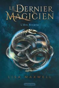 Le dernier magicien. Volume 1, L'ars arcana