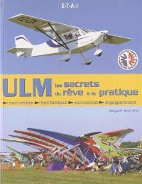 ULM : les secrets du rêve à la pratique : entretien, technique, occasion, équipement