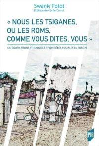 Nous les Tsiganes, ou les Roms, comme vous dites, vous : catégorisations ethniques et frontières sociales en Europe