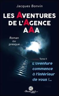 Les aventures de l'agence AAA : roman ou presque.... Volume 2, L'aventure commence à l'intérieur de vous !