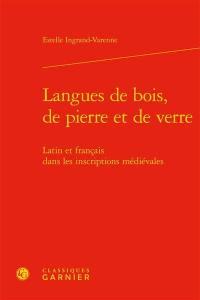 Langues de bois, de pierre et de verre : latin et français dans les inscriptions médiévales