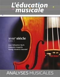Analyses musicales. Volume 1, Jean-Sebastien Bach, François Couperin, Georg Friedrich Haendel