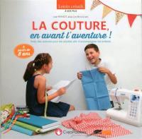 La couture, en avant l'aventure ! : avec des astuces pour les adultes afin d'accompagner les enfants