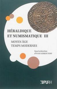 Héraldique et numismatique : Moyen Age, Temps modernes. Volume 3