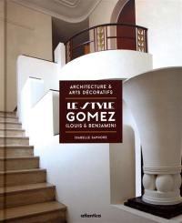 Le style Gomez (Louis & Benjamin) : architecture et arts décoratifs