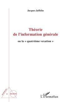 Théorie de l'information générale ou La quatrième vexation