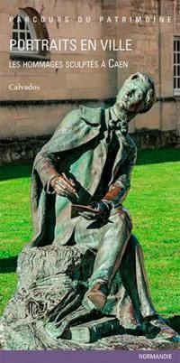 Portraits en ville : les hommages sculptés à Caen : Calvados