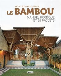 Le bambou : architecture et design : manuel pratique et 59 projets
