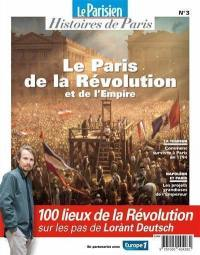 Parisien (Le), hors série : histoires de Paris. n° 3, Le Paris de la Révolution et de l'Empire : 100 lieux de la Révolution sur les pas de Lorànt Deutsch
