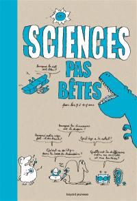 Sciences pas bêtes : pour les 7 à 107 ans