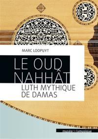 Le oud Nahhât, luth mythique de Damas