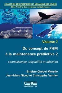 Du concept de PHM à la maintenance prédictive. Volume 2, Connaissance, traçabilité et décision