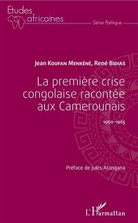 La première crise congolaise racontée aux Camerounais : 1960-1965