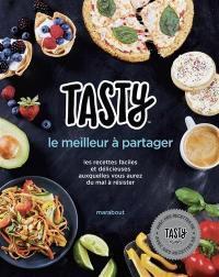 Tasty, le meilleur à partager : les recettes faciles et délicieuses auxquelles vous aurez du mal à résister
