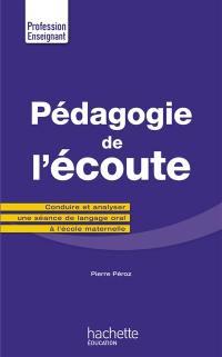 Pédagogie de l'écoute : conduire et analyser une séance de langage oral à l'école maternelle
