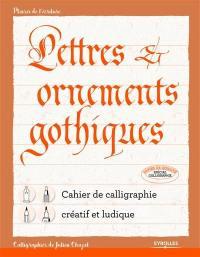 Lettres & ornements gothiques : cahier de calligraphie créatif et ludique