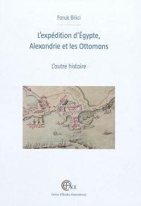 L'expédition d'Egypte, Alexandrie et les Ottomans : l'autre histoire