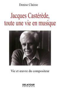 Jacques Castérède, toute une vie en musique : vie et oeuvre du compositeur