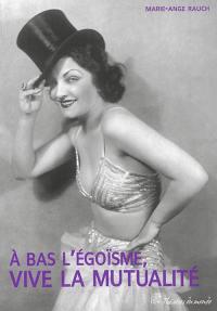 A bas l'égoïsme, vive la mutualité ! : la Mutuelle des artistes et des professionnels du spectacle (1865-2011)