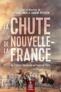 La chute de la Nouvelle-France  : de l'affaire Jumonville au traité de Paris
