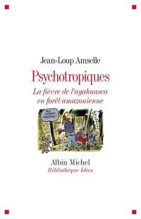 Psychotropiques : la fièvre de l'ayahuasca en forêt amazonienne