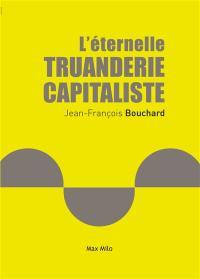 L'éternelle truanderie capitaliste