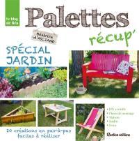 Palettes récup' : spécial jardin : 20 créations en pas à pas faciles à réaliser