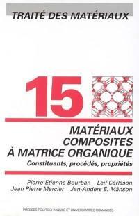 Traité des matériaux. Volume 15, Matériaux composites à matrice organique