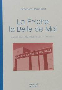 La friche la Belle de mai : projet urbain, projet culturel : Marseille