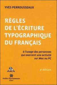 Règles de l'écriture typographique du français : à l'usage des personnes qui exercent une activité sur Mac ou PC