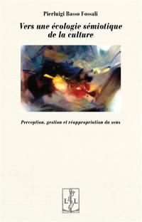 Vers une écologie sémiotique de la culture : perception, gestion et réappropriation du sens