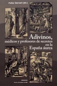 Adivinos, médicos y profesores de secretos en la Espana aurea