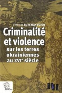 Criminalité et violence sur les terres ukrainiennes au XVIe siècle