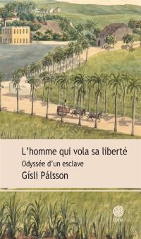 L'homme qui vola sa liberté : odyssée d'un esclave : essai