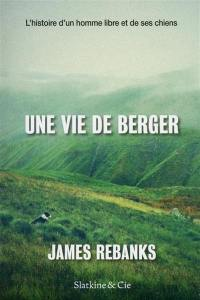 Une vie de berger : l'histoire d'un homme libre et de ses chiens