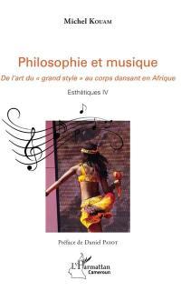 Esthétiques. Volume 4, Philosophie et musique : de l'art du grand style au corps dansant en Afrique