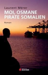 Moi, Osmane, pirate somalien; Suivi de Pirates d'hier et d'aujourd'hui : petite histoire de la piraterie des origines à nos jours