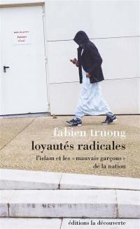 Loyautés radicales : l'islam et les mauvais garçons de la nation