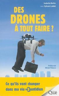 Des drones à tout faire ? : ce qu'ils vont changer dans ma vie au quotidien