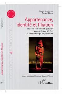 Appartenance, identité et filiation : les liens familiaux en question aux Antilles en général et en Guadeloupe en particulier