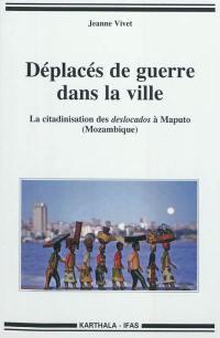 Déplacés de guerre dans la ville : la citadinisation des deslocados à Maputo