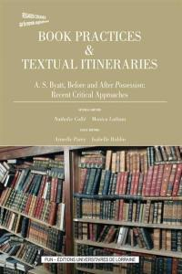 Book practices & textual itineraries. Volume 8, A.S. Byatt, before and after Possession : recent critical approaches