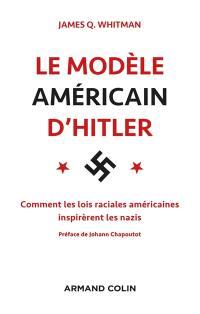 Le modèle américain d'Hitler : les Etats-Unis et l'élaboration des lois raciales nazies