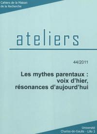 Ateliers. n° 44, Les mythes parentaux : voix d'hier, résonances d'aujourd'hui