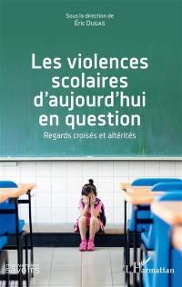 Les violences scolaires d'aujourd'hui en question : regards croisés et altérités