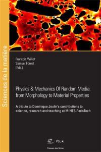 Physics & mechanics of random media, from morphology to material properties