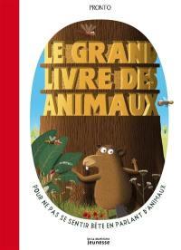 Le grand livre des animaux : pour ne pas se sentir bête en parlant d'animaux